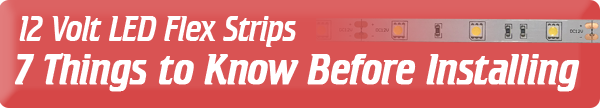 12 Volt LED flex Strip Guide